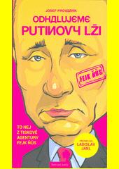 Odhalujeme Putinovy lži : to nej z tiskové agentury Fejk Ňůs  (odkaz v elektronickém katalogu)