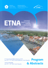 ETNA - European Transcultural Nursing Association : 6th International ETNA Conference 2019 : June 19th-21st 2019, České Budějovice, Czech Republic : social program : June 19th-22nd 2019, Czech Republic : program & abstracts (odkaz v elektronickém katalogu)