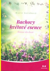 Bachovy květové esence : brána do duše  (odkaz v elektronickém katalogu)