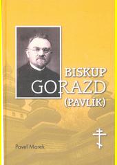 Biskup Gorazd (Pavlík) : životní příběh hledání ideální církve pro 20. století  (odkaz v elektronickém katalogu)
