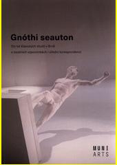 Gnóthi seauton : sto let klasických studií v Brně v osobních vzpomínkách i úřední korespondenci  (odkaz v elektronickém katalogu)