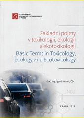 Základní pojmy v toxikologii, ekologii a ekotoxikologii = Basic terms in toxicology, ecology and ecotoxicology  (odkaz v elektronickém katalogu)