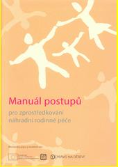 Manuál postupů pro zprostředkování náhradní rodinné péče  (odkaz v elektronickém katalogu)
