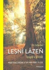Lesní lázeň : terapie v přírodě : praktická cvičení a tipy pro pobyt v lese  (odkaz v elektronickém katalogu)