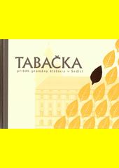 Tabačka : příběh proměny kláštera v Sedlci (odkaz v elektronickém katalogu)