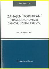 Zahájení podnikání : (právní, ekonomické, daňové, účetní aspekty)  (odkaz v elektronickém katalogu)