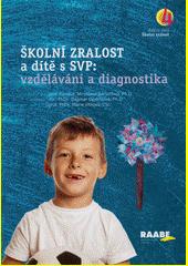 Školní zralost a dítě s SVP: vzdělávání a diagnostika  (odkaz v elektronickém katalogu)