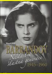 Barrandov. Nešťastně šťastná generace 1945-1960  (odkaz v elektronickém katalogu)
