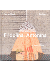 Fridolína, Antonína a malá Mína  (odkaz v elektronickém katalogu)