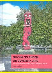 Novým Zélandem od severu k jihu : za přírodními divy na druhé straně světa  (odkaz v elektronickém katalogu)