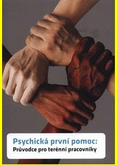 Psychická první pomoc : průvodce pro terénní pracovníky  (odkaz v elektronickém katalogu)