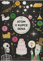 Atom v kupce sena : po stopách chemických prvků u vás doma se Šerlokem Houbelesem  (odkaz v elektronickém katalogu)