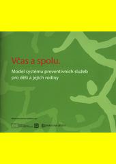 Včas a spolu : model systému preventivních služeb pro děti a jejich rodiny  (odkaz v elektronickém katalogu)