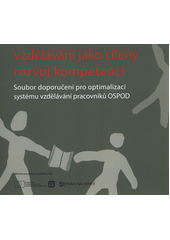 Vzdělávání jako cílený rozvoj kompetencí : soubor doporučení pro optimalizaci systému vzdělávání pracovníků OSPOD  (odkaz v elektronickém katalogu)