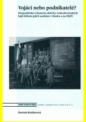 Vojáci nebo podnikatelé? : hospodářské a finanční aktivity československých legií během jejich anabáze v Rusku a na Sibiři  (odkaz v elektronickém katalogu)