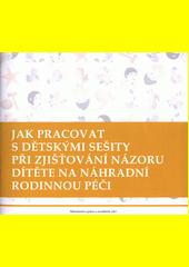 Jak pracovat s dětskými sešity při zjišťování názoru dítěte na náhradní rodinnou péči  (odkaz v elektronickém katalogu)