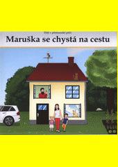 Dítě v pěstounské péči : Maruška se chystá na cestu  (odkaz v elektronickém katalogu)