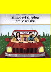 Cesta k náhradnímu rodičovství : Strnadovi si jedou pro Marušku  (odkaz v elektronickém katalogu)