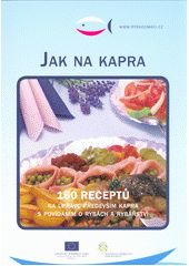 Jak na kapra : 160 receptů na úpravu především kapra s povídáním o rybách a rybářství  (odkaz v elektronickém katalogu)