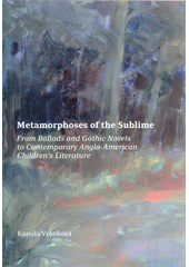 Metamorphoses of the sublime : from ballads and gothic novels to contemporary Anglo-American children's literature  (odkaz v elektronickém katalogu)