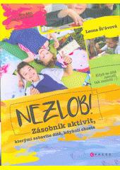 Nezlob! : zásobník aktivit, kterými zabavíte dítě, kdykoli chcete  (odkaz v elektronickém katalogu)