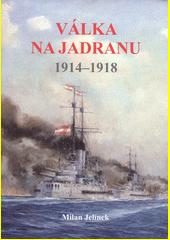 Válka na Jadranu : 1914-1918  (odkaz v elektronickém katalogu)