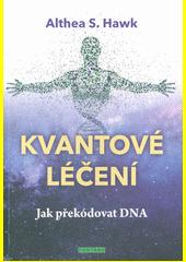 Kvantové léčení : jak překódovat DNA  (odkaz v elektronickém katalogu)