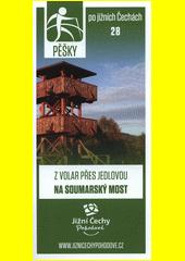 Pěšky po jižních Čechách. 28, Z Volar přes Jedlovou na Soumarský most (odkaz v elektronickém katalogu)