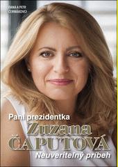 Pani prezidentka Zuzana Čaputová : neuveriteľný príbeh  (odkaz v elektronickém katalogu)