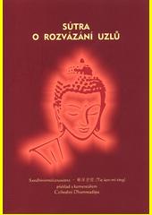 Sútra o rozvázání uzlů = Sandhinirmóčanasútra = Jie shen mi jing (Ťie šen-mi ťing)  (odkaz v elektronickém katalogu)