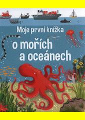 Moje první knížka o mořích a oceánech  (odkaz v elektronickém katalogu)