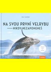 Na svou první velrybu - nikdy nezapomeneš  (odkaz v elektronickém katalogu)