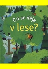 Co se děje v lese?  (odkaz v elektronickém katalogu)