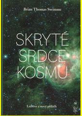 Skryté srdce kosmu : lidstvo a nový příběh  (odkaz v elektronickém katalogu)