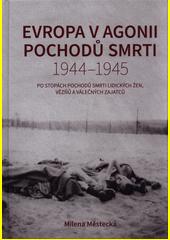Evropa v agonii pochodů smrti 1944-1945 : po stopách pochodů smrti lidických žen, vězňů a válečných zajatců  (odkaz v elektronickém katalogu)