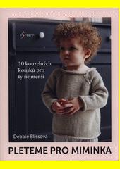 Pleteme pro miminka : 20 kouzelných kousků pro ty nejmenší  (odkaz v elektronickém katalogu)