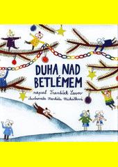 Duha nad Betlémem : vánoce s panáčky, co dělají počasí  (odkaz v elektronickém katalogu)