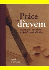 Práce se dřevem : kompletní obrazový průvodce technikami  (odkaz v elektronickém katalogu)