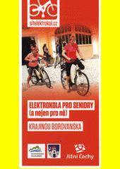 Elektrokola pro seniory (a nejen pro ně). Krajinou Borovanska (odkaz v elektronickém katalogu)
