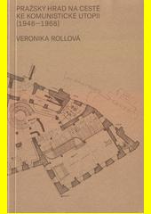 Pražský hrad na cestě ke komunistické utopii (1948-1968)  (odkaz v elektronickém katalogu)