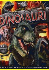Dinosauři : detailní pohled na nejfantastičtější dinosaury světa  (odkaz v elektronickém katalogu)