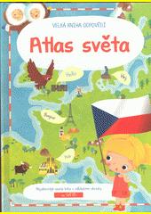 Atlas světa : velká kniha odpovědí  (odkaz v elektronickém katalogu)