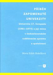 Příběh zapomenuté univerzity : Universita 17. listopadu (1961-1974) a její místo v československém vzdělávacím systému a společnosti  (odkaz v elektronickém katalogu)