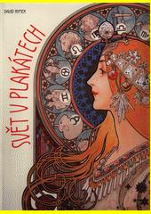 Svět v plakátech : vývoj historických plakátů od uměleckých děl po moderní techniky  (odkaz v elektronickém katalogu)