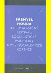 Normalizační festival : socialistické paradoxy a postsocialistické korekce  (odkaz v elektronickém katalogu)