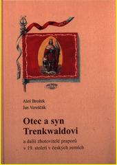 Otec a syn Trenkwaldovi a další zhotovitelé praporů v 19. století v českých zemích  (odkaz v elektronickém katalogu)