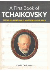 A First Book of Tchaikovsky: for the beginning pianist (odkaz v elektronickém katalogu)
