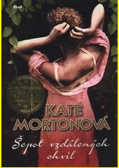 Šepot vzdálených chvil / Kate Mortonová ; z anglického originálu The distant hours ... přeložila Hana Krejčí (odkaz v elektronickém katalogu)