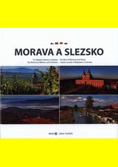 Morava a Slezsko : to nejlepší z Moravy a Slezska = The best of Moravia and Silesia = Das Beste aus Mähren und Schlesien = Samoje lučšeje v Moravii i Silezii  (odkaz v elektronickém katalogu)