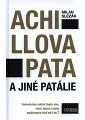 Achillova pata a jiné patálie : dobrodružný výklad živých slov, rčení, úsloví a často používaných frází od A do Ž  (odkaz v elektronickém katalogu)